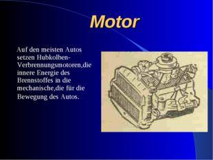 Motor Auf den meisten Autos setzen Hubkolben-Verbrennungsmotoren,die innere E