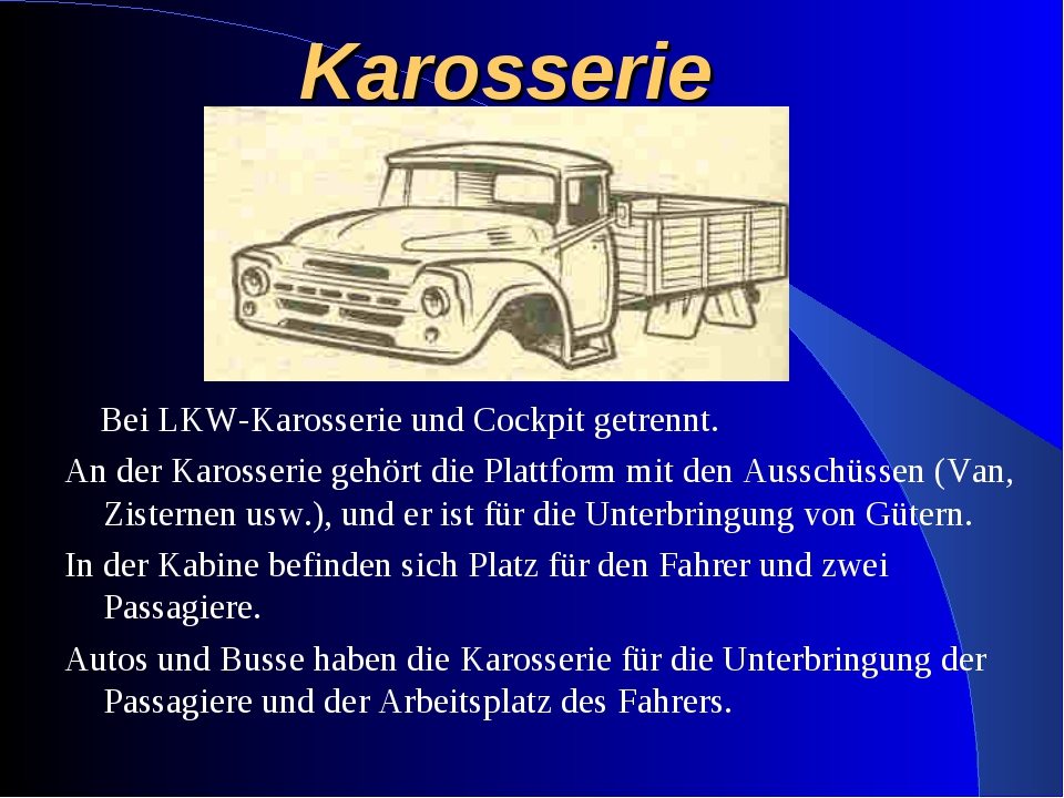 Karosserie Bei LKW-Karosserie und Cockpit getrennt. An der Karosserie gehört...