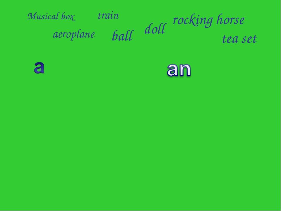 Musical box aeroplane train ball doll rocking horse tea set