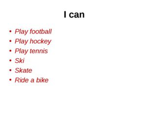 I can Play football Play hockey Play tennis Ski Skate Ride a bike