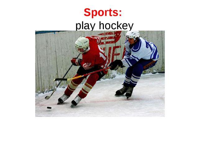 Sports: play hockey