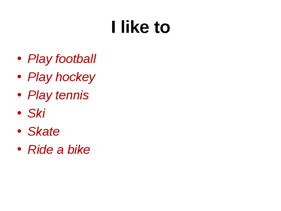 I like to Play football Play hockey Play tennis Ski Skate Ride a bike