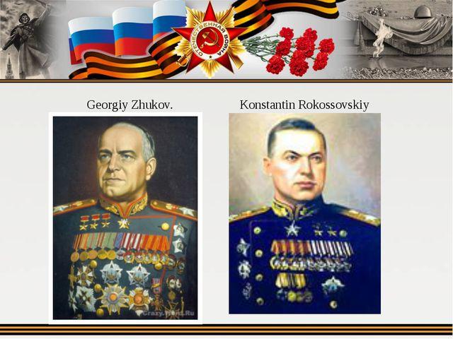 Georgiy Zhukov. Konstantin Rokossovskiy