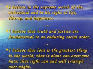 I believe in the supreme worth of the individual and in his right to life, li