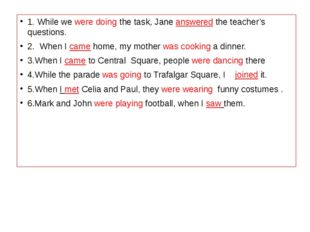 1. While we were doing the task, Jane answered the teacher's questions. 2. Wh