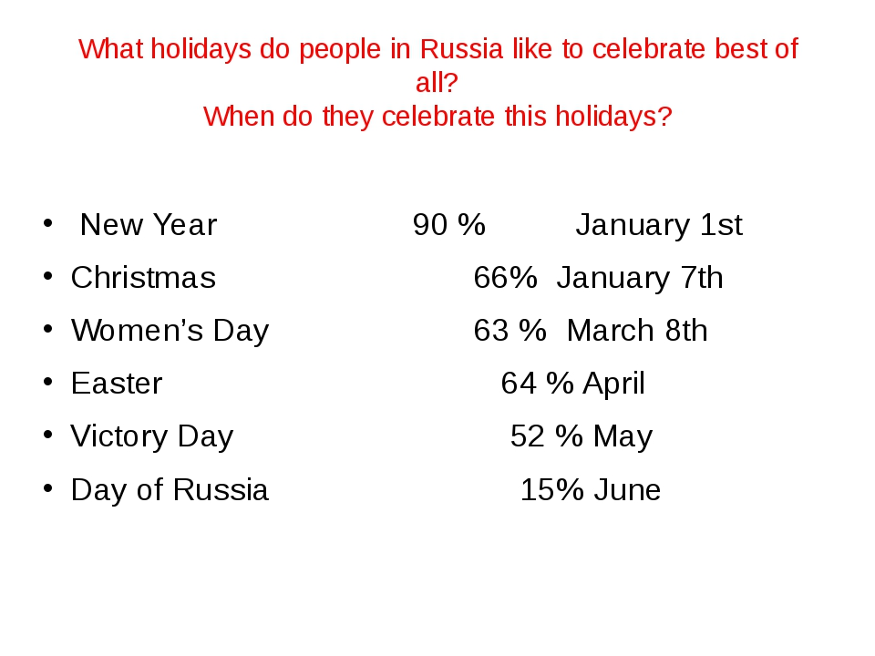 What holidays do people in Russia like to celebrate best of all? When do they...