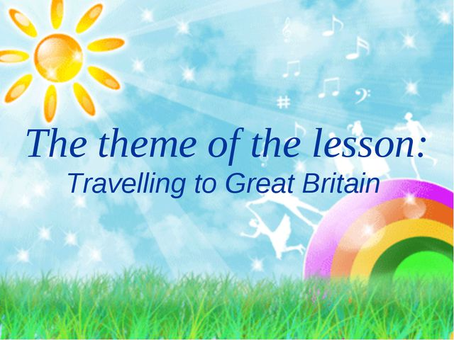 The theme of the lesson: Travelling to Great Britain