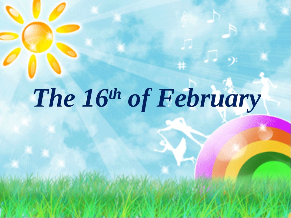 The 16th of February