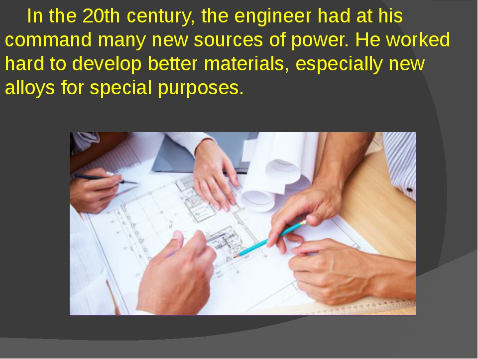 In the 20th century, the engineer had at his command many new sources of pow...