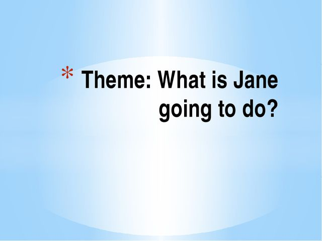 Theme: What is Jane going to do?