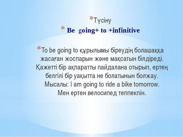 Түсіну Be going+ to +infinitive To be going to құрылымы біреудің болашаққа жа...