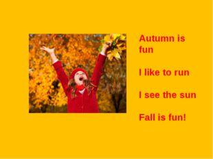 Autumn is fun I like to run I see the sun Fall is fun!