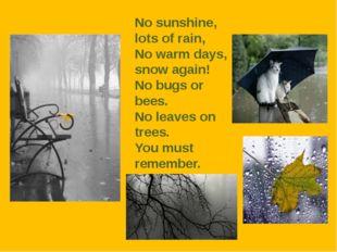 No sunshine, lots of rain, No warm days, snow again! No bugs or bees. No leav