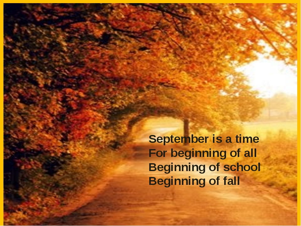 September is a time For beginning of all Beginning of school Beginning of fall