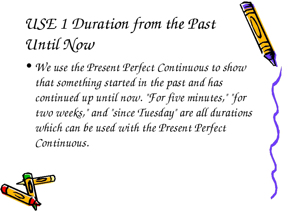 USE 1 Duration from the Past Until Now We use the Present Perfect Continuous...