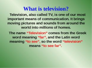 What is television? Television, also called TV, is one of our most important