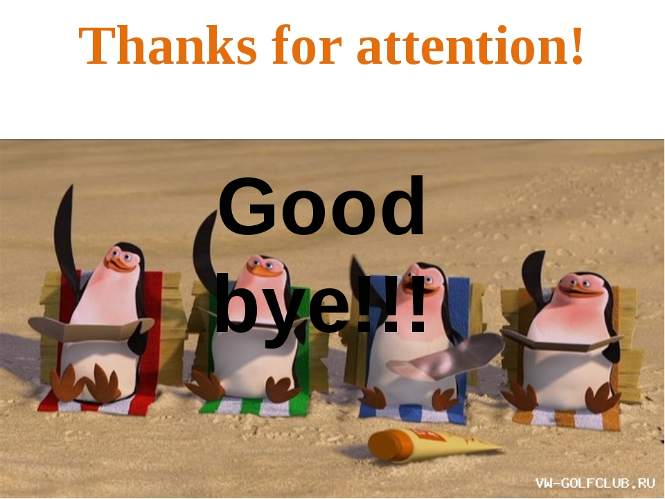 Good bye!!! Thanks for attention!