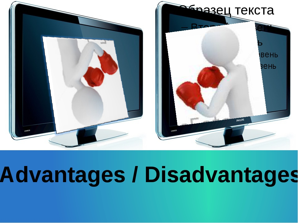Advantages / Disadvantages