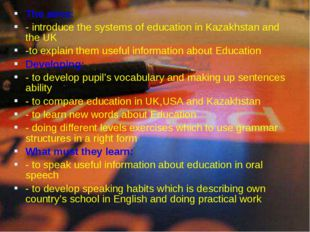 The aims: - introduce the systems of education in Kazakhstan and the UK -to e