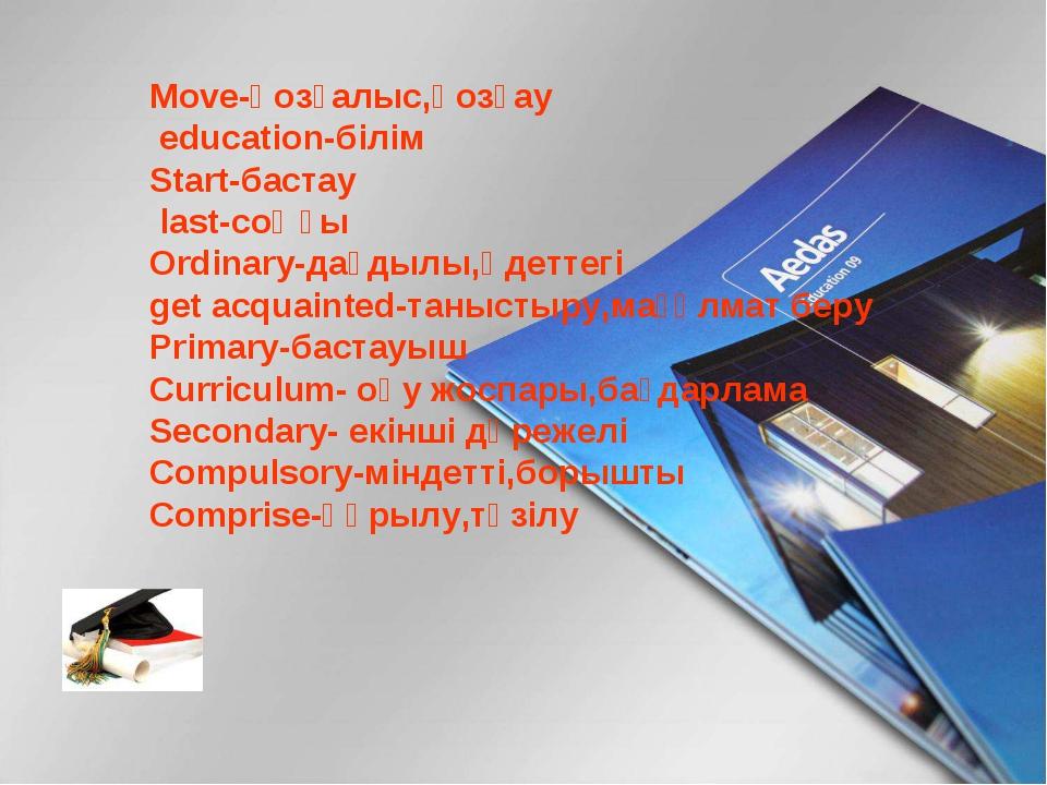 Move-қозғалыс,қозғау education-білім Start-бастау last-соңғы Ordinary-дағдылы...