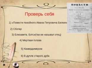 Проверь себя 1) «Повести покойного Ивана Петровича Белкина». 2) Сбогар 3) Ели
