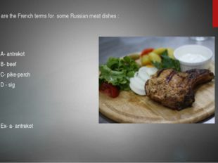 13.What are the French terms for some Russian meat dishes : A- antrekot B- be