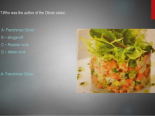 17.Who was the author of the Olivier salad : A- Frenchman Olivier B – strogan