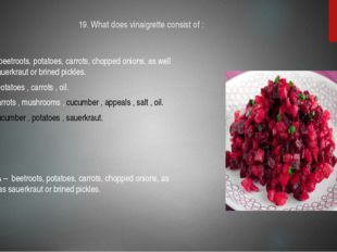 19. What does vinaigrette consist of : A – beetroots, potatoes, carrots, chop