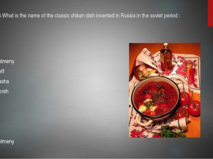 6.What is the name of the classic chiken dish invented in Russia in the sovie