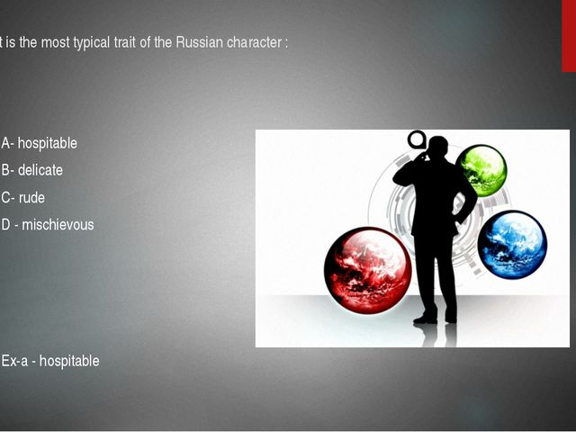 15. What is the most typical trait of the Russian character : A- hospitable B...