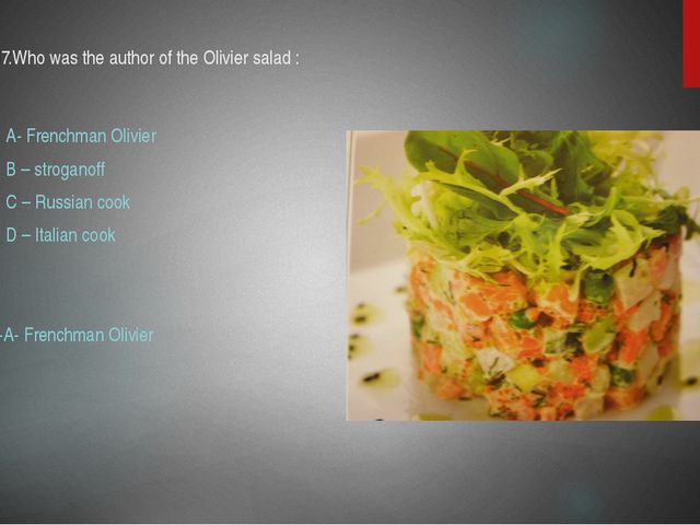 17.Who was the author of the Olivier salad : A- Frenchman Olivier B – strogan...
