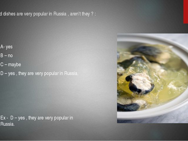 20.Jellied dishes are very popular in Russia , aren't they ? : A- yes B – no...
