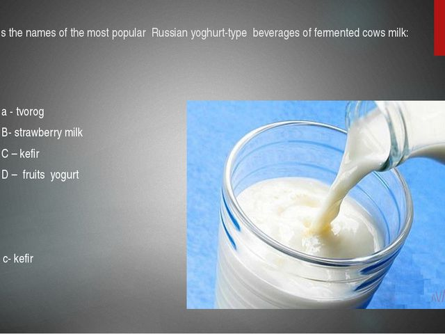 4.What is the names of the most popular Russian yoghurt-type beverages of fer...