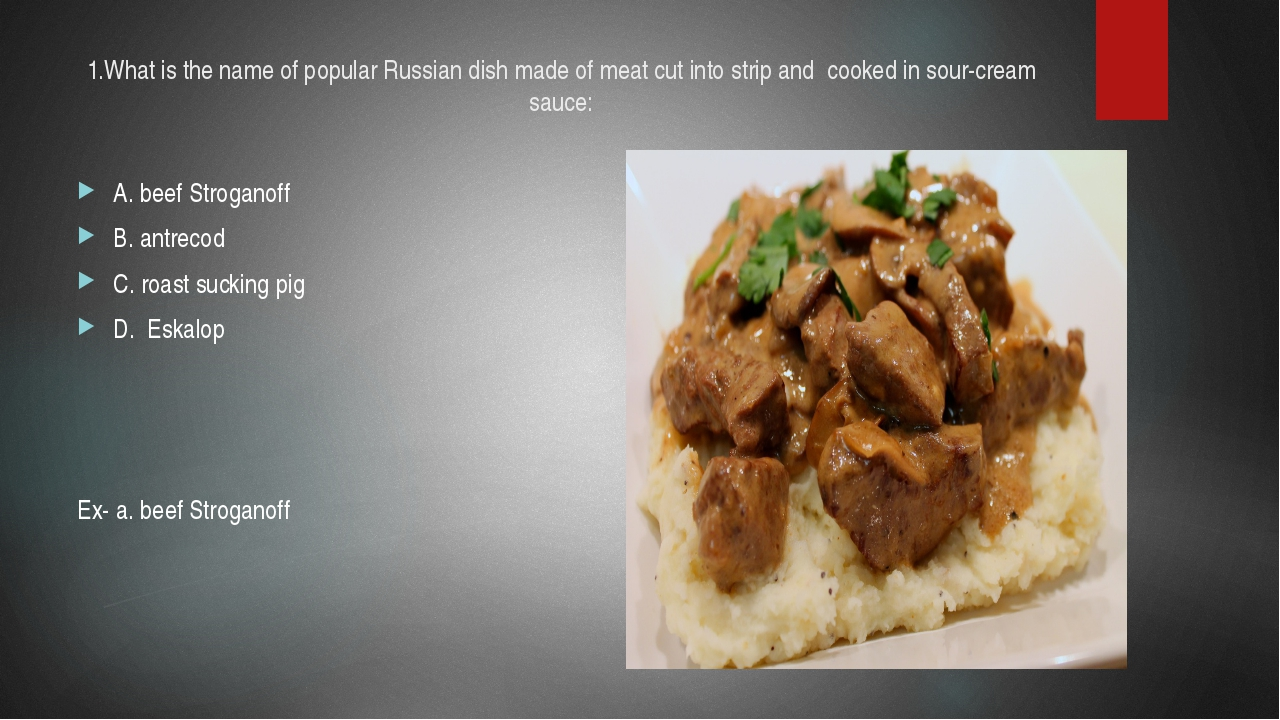 1.What is the name of popular Russian dish made of meat cut into strip and co...