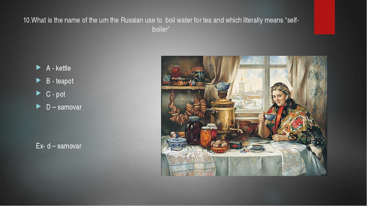 10.What is the name of the urn the Russian use to boil water for tea and whic...