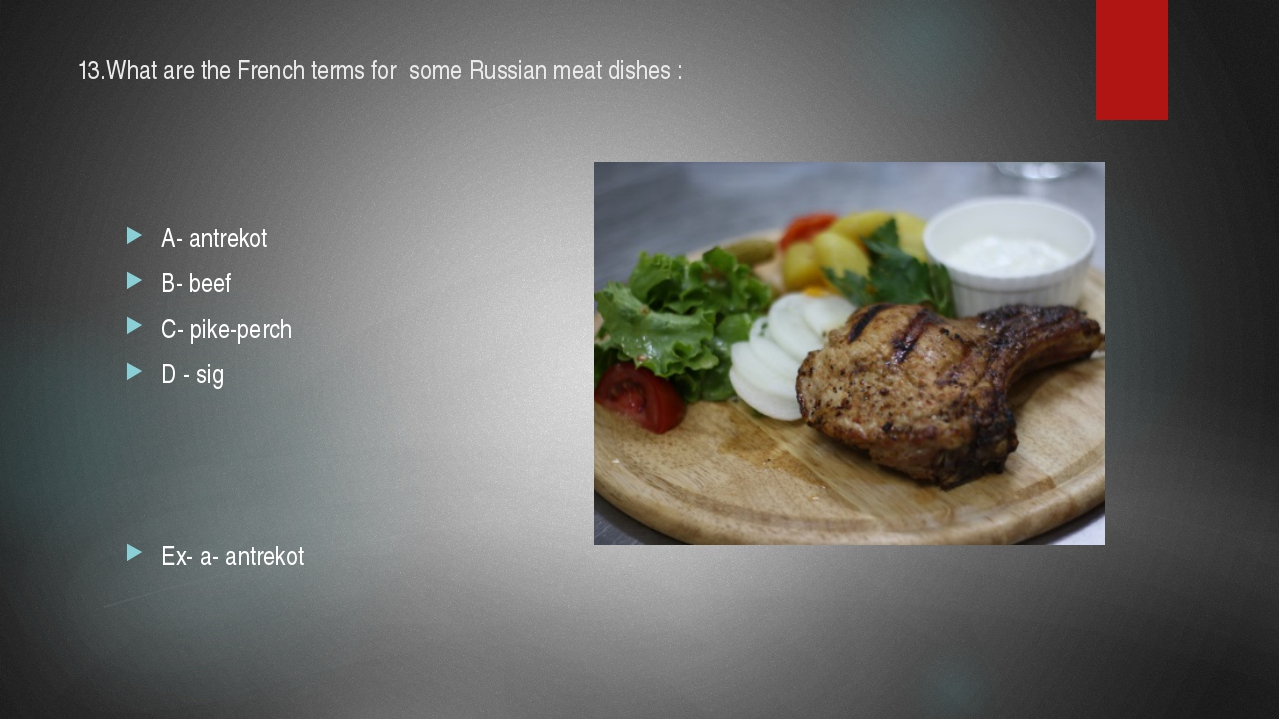13.What are the French terms for some Russian meat dishes : A- antrekot B- be...