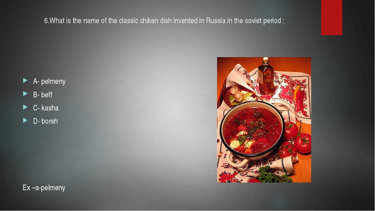 6.What is the name of the classic chiken dish invented in Russia in the sovie...