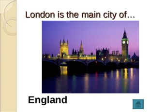 London is the main city of… England