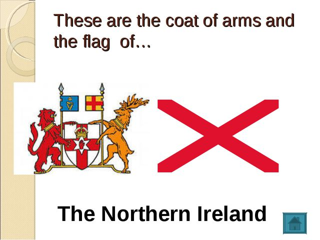 These are the coat of arms and the flag of… The Northern Ireland
