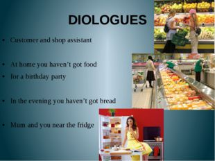 DIOLOGUES Customer and shop assistant At home you haven't got food for a birt