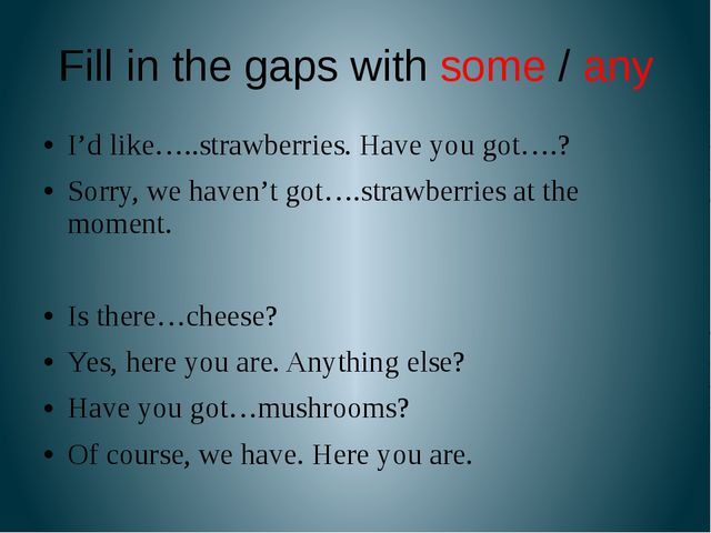 Fill in the gaps with some / any I'd like…..strawberries. Have you got….? Sor...