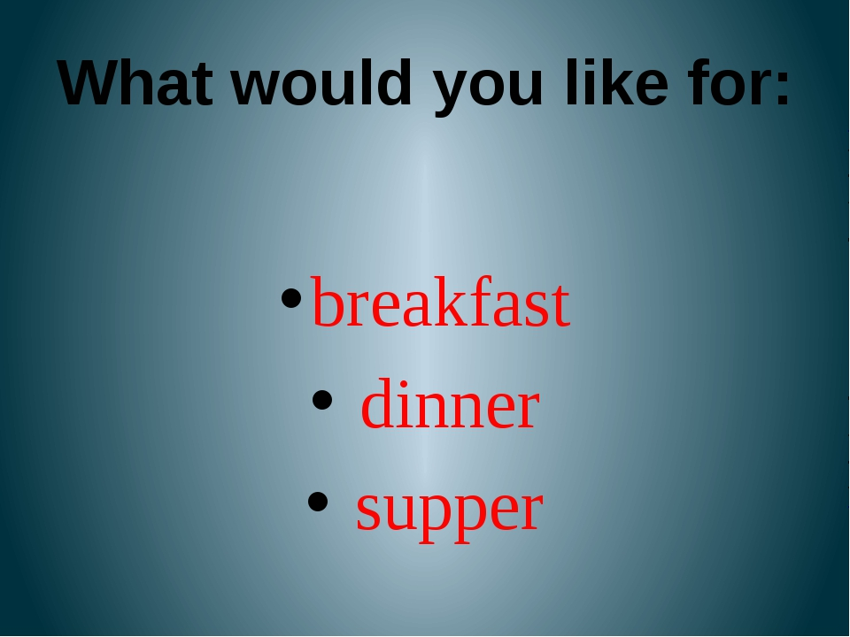 What would you like for: breakfast dinner supper