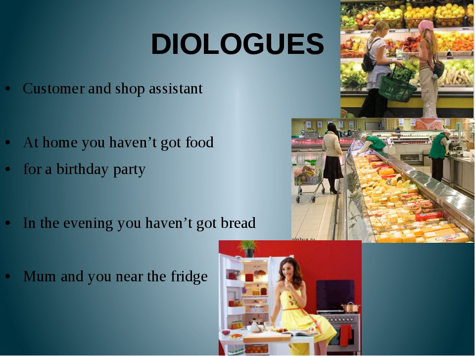 DIOLOGUES Customer and shop assistant At home you haven't got food for a birt...