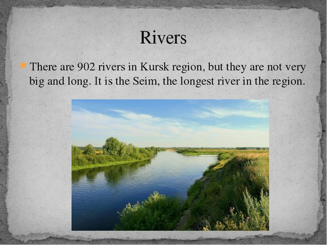 There are 902 rivers in Kursk region, but they are not very big and long. It...