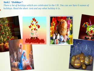 """Task2. """"Holidays"""". There a lot of holidays which are celebrated in the UK. Yo"""