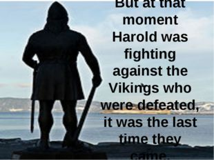 But at that moment Harold was fighting against the Vikings who were defeated,