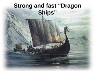 """Strong and fast """"Dragon Ships"""""""