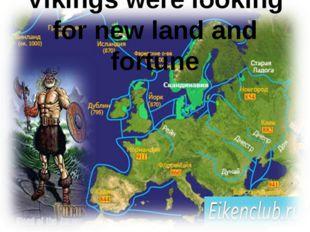 Vikings were looking for new land and fortune