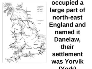They occupied a large part of north-east England and named it Danelaw, their