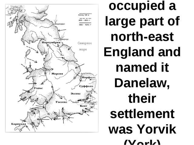 They occupied a large part of north-east England and named it Danelaw, their...